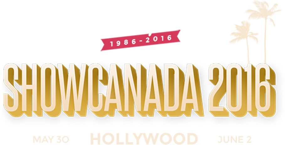 ShowCanada 2016 goes to Hollywood: May 30 - June 2